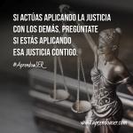 ¿Te aplicas la misma justícia que reclamas?...